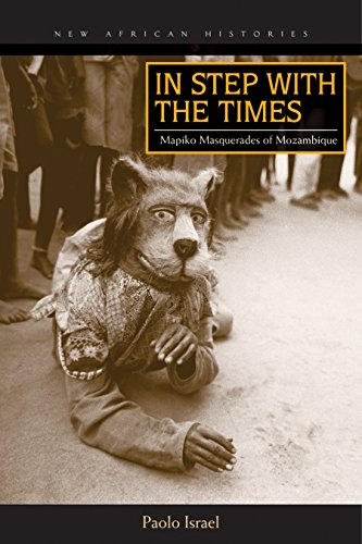 In Step with the Times: Mapiko Masquerades of Mozambique (New African Histories) (English Edition)