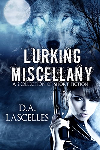Lurking Miscellany: A collection of short stories by [D.A Lascelles]