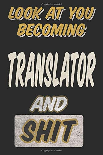 Look at You Becoming Translator and Shit: Birthday Gift / Notebook for men & women/ Journal / Diary Gift, 110 blank pages, 6x9 inches, Soft Cover, Matte Finish Cover