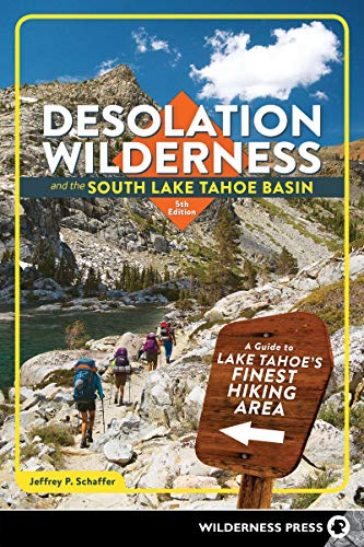 Desolation Wilderness and the South Lake Tahoe Basin: A Guide to Lake Tahoe's Finest Hiking Area