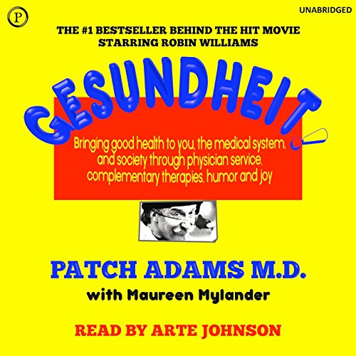 Gesundheit!     Bringing Good Health to You, the Medical System, and Society through Physician Service, Complementary Therapies, Humor, and Joy              By:                                                                                                                                 Patch Adams M.D.                               Narrated by:                                                                                                                                 Arte Johnson                      Length: 7 hrs and 8 mins     2 ratings     Overall 4.5