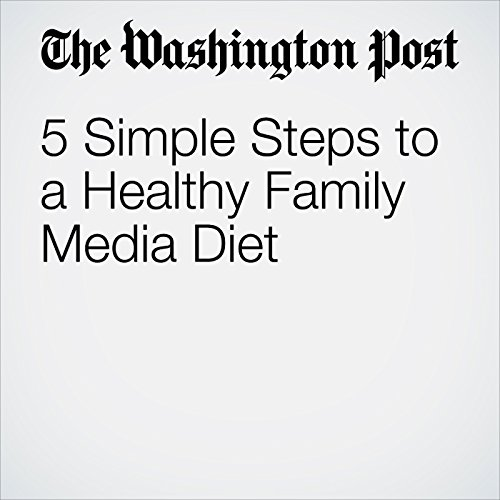 5 Simple Steps to a Healthy Family Media Diet copertina