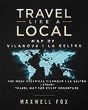 Travel Like a Local - Map of Vilanova i la Geltru: The Most Essential Vilanova i la Geltru (Spain) Travel Map for Every Adventure [Idioma Inglés]