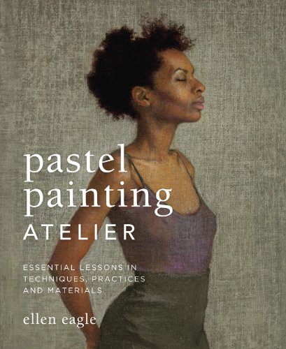 Pastel Painting Atelier: Essential Lessons in Techniques, Practices, and Materials (English Edition)