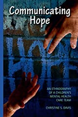 Communicating Hope: An Ethnography of a Children's Mental Health Care Team Kindle Edition