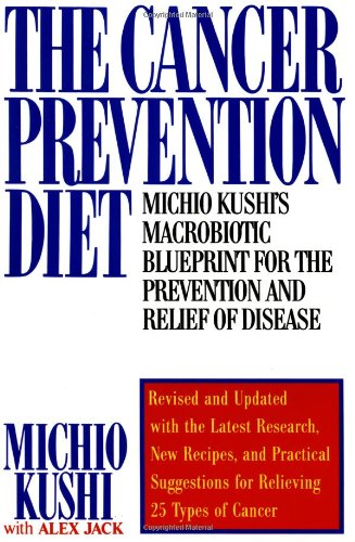 Compare Textbook Prices for The Cancer Prevention Diet: Michio Kushi's Macrobiotic Blueprint for the Prevention and Relief of Disease Revised Edition ISBN 9780312112455 by Kushi, Michio,Jack, Alex