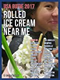 rolled ice cream near me: usa guide 2017 (english edition)