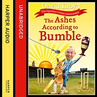 The Ashes According to Bumble                   By:                                                                                                                                 David Lloyd                               Narrated by:                                                                                                                                 James Quinn                      Length: 7 hrs and 28 mins     16 ratings     Overall 3.5