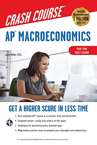 Compare Textbook Prices for AP® Macroeconomics Crash Course, For the 2021 Exam, Book + Online: Get a Higher Score in Less Time Advanced Placement AP Crash Course Second Edition, Revised Edition ISBN 9780738612591 by Welker M.Ed., Jason