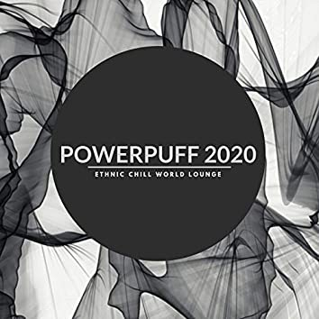 Powerpuff 2020 - Ethnic Chill World Lounge