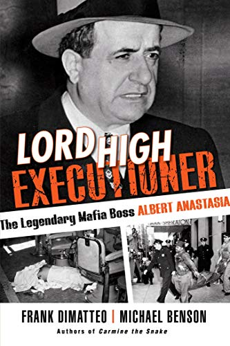 Lord High Executioner: The Legendary Mafia Boss Albert Anastasia