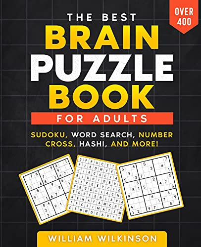 The Best Brain Puzzle Book: Sudoku, Jigsaw Sudoku, Word Search, Number Fill-In, Hashi, Domino, Hidato.