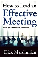 How to Lead an Effective Meeting (and get the results you want)