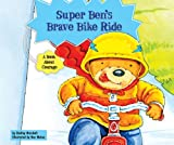 Super Ben's Brave Bike Ride: A Book About Courage (Character Education With Super Ben and Molly the Great)