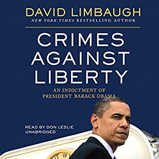 Crimes against Liberty     An Indictment of President Barack Obama              By:                                                                                                                                 David Limbaugh                               Narrated by:                                                                                                                                 Don Leslie                      Length: 14 hrs and 21 mins     243 ratings     Overall 4.3