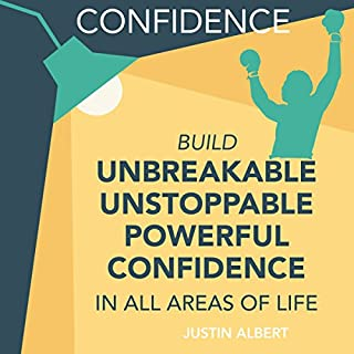 Confidence     Build Unbreakable, Unstoppable, Powerful Confidence              By:                                                                                                                                 Justin Albert                               Narrated by:                                                                                                                                 Wendell Wadsworth                      Length: 1 hr and 9 mins     2 ratings     Overall 1.5