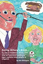 Eating Hillary's Brain...: Or, how a courageous, astute, kind and driven statesman acquired a taste for conscience-challen...