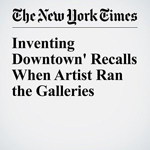 Inventing Downtown' Recalls When Artist Ran the Galleries copertina