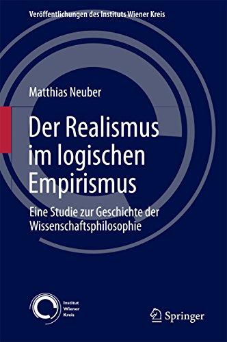 Der Realismus im logischen Empirismus: Eine Studie zur Geschichte der Wissenschaftsphilosophie (Veröffentlichungen des Instituts Wiener Kreis 27) (German Edition)