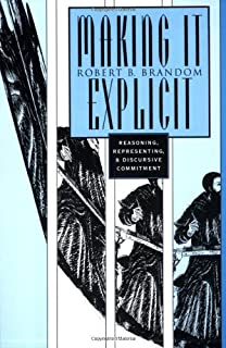 Making It Explicit: Reasoning, Representing, and Discursive Commitment