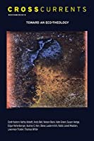Crosscurrents: Toward an Eco-Theology: Volume 63, Number 4, December 2013