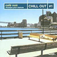 Cafe Noir: Chill Out Vol.1