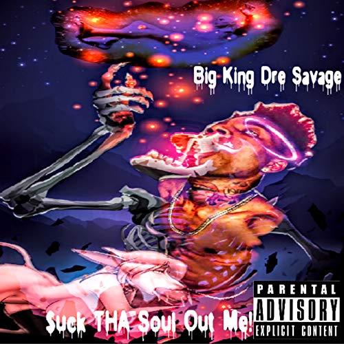 Suck tha Soul out Me! [Explicit]