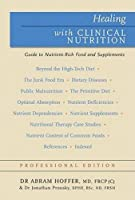 Healing With Clinical Nutrition: A Guide to Nutrient-Rich Food & Nutritional Supplements (Professional Edition)