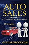 Auto Sales: How to Excel in the Career of Selling Cars