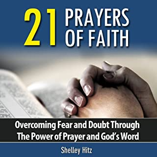 21 Prayers of Faith: Overcoming Fear and Doubt Through the Power of Prayer and God's Word audiobook cover art