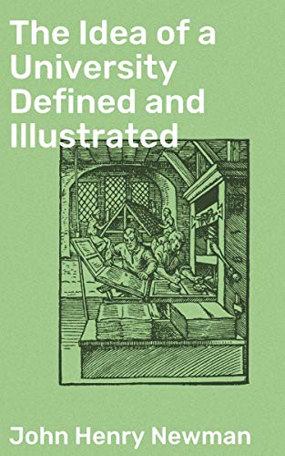The Idea of a University Defined and Illustrated: In Nine Discourses  Delivered to the Catholics of Dublin eBook: Newman, John Henry:  Amazon.co.uk: Kindle Store