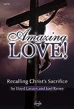 Amazing Love!: Recalling Christ's Sacrifice