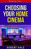 Choosing Your Home Cinema - Choosing Your... Series (English Edition)