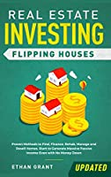Real Estate Investing: Flipping Houses (Updated): Proven Methods to Find, Finance, Rehab, Manage and Resell Homes. Start to Generate Massive Passive Income Even with No Money Down