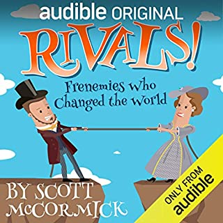 Rivals! Frenemies Who Changed the World                   Written by:                                                                                                                                 Scott McCormick                               Narrated by:                                                                                                                                 Prentice Onayemi,                                                                                        Samantha Turret,                                                                                        Khristine Hvam,                   and others                 Length: 2 hrs and 55 mins     54 ratings     Overall 4.3