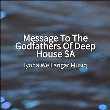 Message To The Godfathers Of Deep House SA