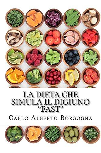 La dieta che simula il digiuno - FAST: Ricette e dosi precise per 4 menu di 5 giorni (Italian Edition)