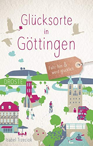 Glücksorte in Göttingen: Fahr hin und werd glücklich