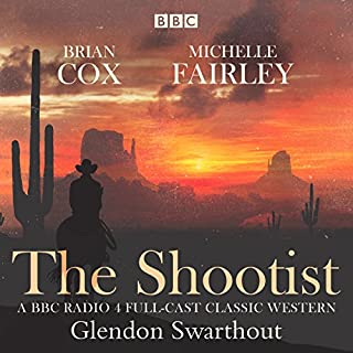 The Shootist     A Classic Western              By:                                                                                                                                 Glendan Swarthout                               Narrated by:                                                                                                                                 Brian Cox,                                                                                        full cast,                                                                                        Joe Jameson,                   and others                 Length: 56 mins     4 ratings     Overall 4.5