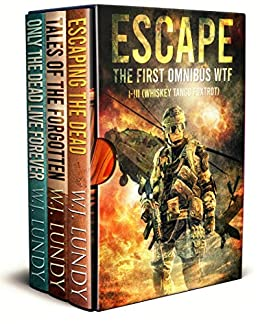 Escape: The First Omnibus WTF I-III (Whiskey Tango Foxtrot) by [W.J. Lundy]