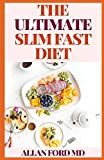 THE ULTIMATE SLIM FAST DIET: The Ultimate Easy and Delicious Way for Weight Loss Fast, Healthy Living, Reset your Metabolism | Eat Clean, Stay Lean with Real Foods for Real Weight Loss