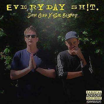 EVERYDAY Shit.
