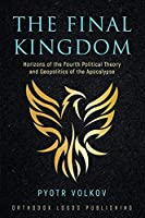 The Final Kingdom: Horizons of the Fourth Political Theory and Geopolitics of the Apocalypse