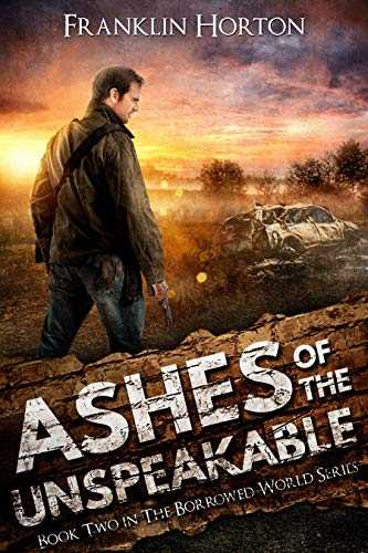 Ashes of the Unspeakable: Book Two in The Borrowed World Series (A Gritty Post-Apocalyptic Societal Collapse Thriller) (English Edition)