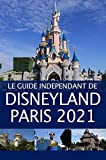 Le Guide Indépendant de Disneyland Paris 2021 (The Independent Guide to... Theme Park Series) (French Edition)