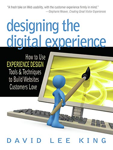 Designing The Digital Experience How To Use Experience Design Tools And Techniques To Build Websites Customers Love King David Lee Armano David Ebook Amazon Com