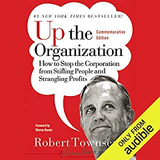 Up the Organization                    By:                                                                                                                                 Robert C. Townsend,                                                                                        Warren Bennis                               Narrated by:                                                                                                                                 Robert Blumenfeld                      Length: 4 hrs and 34 mins     156 ratings     Overall 4.4