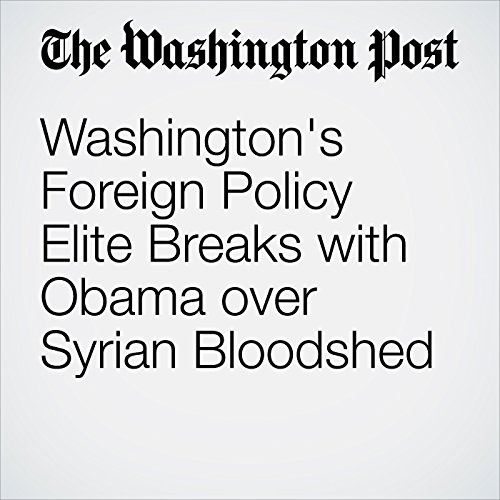 Washington's Foreign Policy Elite Breaks with Obama over Syrian Bloodshed audiobook cover art
