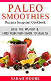 Paleo Smoothies Recipes Jumpstart Cookbook: Lose the Weight & Find Your Path Back to Health