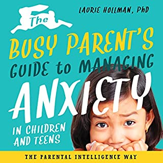 The Busy Parent's Guide to Managing Anxiety in Children and Teens cover art